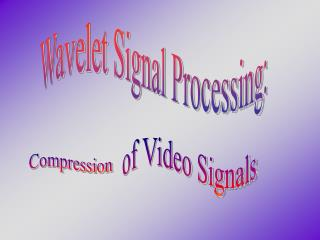 Wavelet Signal Processing: