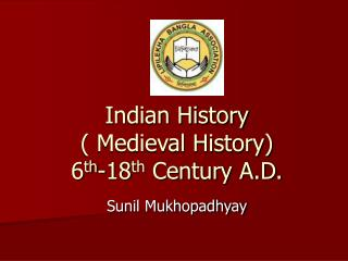 Indian History ( Medieval History) 6 th -18 th  Century A.D.