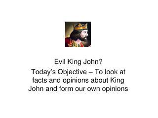 Evil King John?