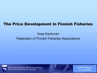 The  Price Development  in  Finnish Fisheries Vesa Karttunen