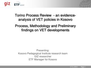 Presenting: Kosovo Pedagogical Institute research team GIZ researcher ETF Manager for Kosovo