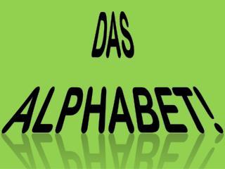 Das Alphabet!