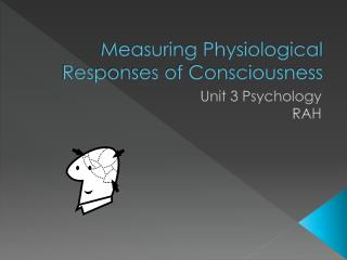 Measuring Physiological Responses of Consciousness
