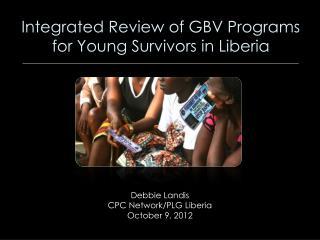 Debbie Landis CPC Network/PLG Liberia October 9, 2012
