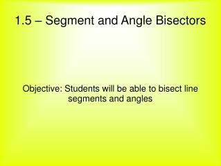 1.5 – Segment and Angle Bisectors