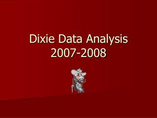 Dixie Data Analysis 2007-2008