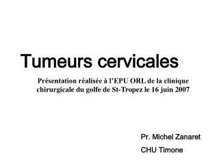 Tumeurs cervicales Pr sentation r alis e   l EPU ORL de la clinique chirurgicale du golfe de St-Tropez le 16 juin 2007