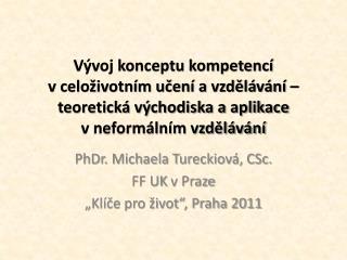 """PhDr. Michaela Tureckiová, CSc. FF UK  v Praze """"Klíče pro život"""", Praha 2011"""