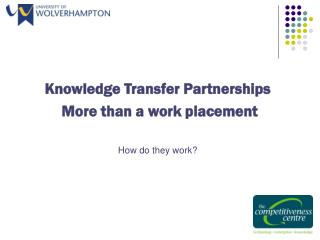 Knowledge Transfer Partnerships   More than a work placement How do they work?