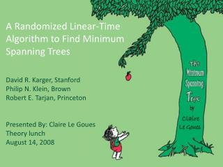 A Randomized Linear-Time Algorithm to Find Minimum Spanning Trees David R.  Karger , Stanford