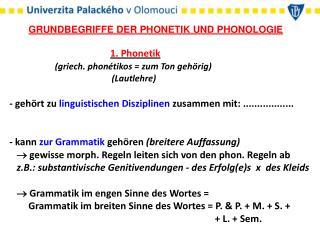 GRUNDBEGRIFFE DER PHONETIK UND PHONOLOGIE 1. Phonetik