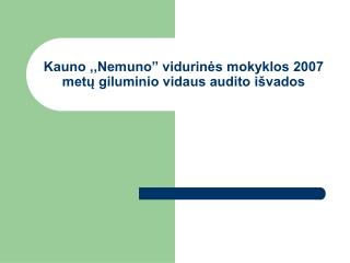 """Kauno ,,Nemuno"""" vidurinės mokyklos 2007 metų giluminio vidaus audito išvados"""