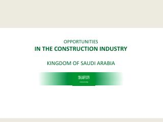 OPPORTUNITIES  IN THE CONSTRUCTION INDUSTRY KINGDOM OF SAUDI ARABIA