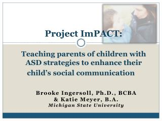 Project ImPACT:  Teaching parents of children with ASD strategies to enhance their child s social communication