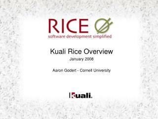 Kuali Rice Overview January 2008 Aaron Godert - Cornell University