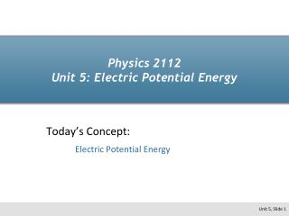 Physics 2112 Unit 5: Electric Potential Energy