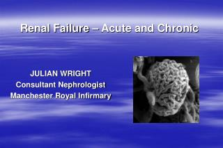 JULIAN WRIGHT Consultant Nephrologist Manchester Royal Infirmary