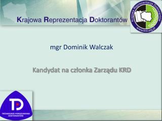 mgr Dominik Walczak Kandydat na członka Zarządu KRD