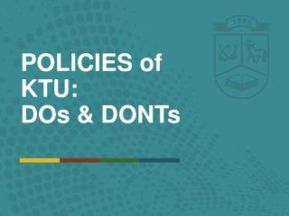 POLICIES of KTU:  DOs & DONTs