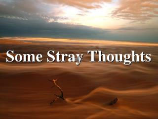 Some Stray Thoughts