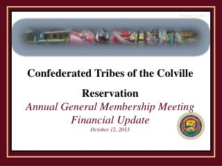 Confederated Tribes of the Colville Reservation Annual General Membership Meeting Financial Update
