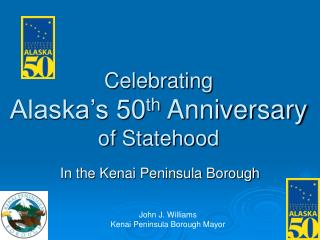 Celebrating Alaska's 50 th  Anniversary of Statehood