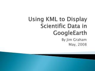 Using KML to Display Scientific Data in  GoogleEarth