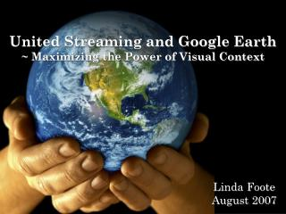 United Streaming and Google Earth ~ Maximizing the Power of Visual Context