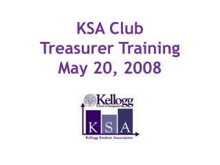 KSA Club  Treasurer Training May 20, 2008
