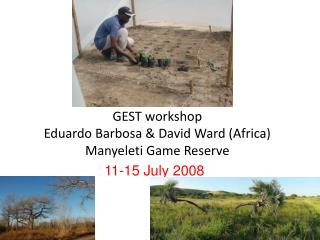 GEST workshop Eduardo Barbosa & David Ward (Africa) Manyeleti Game Reserve