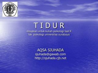 T I D U R disajikan untuk kuliah psikologi faal II  fak. psikologi universitas surabaya