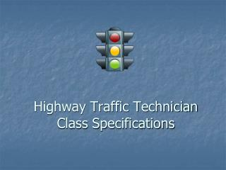 Highway Traffic Technician  Class Specifications