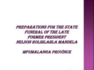 PREPARATIONS FOR THE STATE FUNERAL OF THE LATE  FORMER PRESIDENT  NELSON ROLIHLAHLA MANDELA