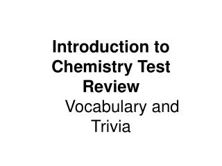 Introduction to Chemistry Test Review Vocabulary and Trivia