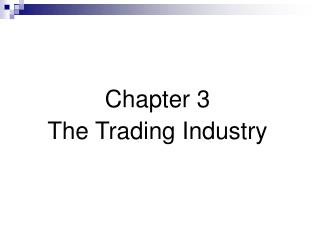Chapter 3 The Trading Industry