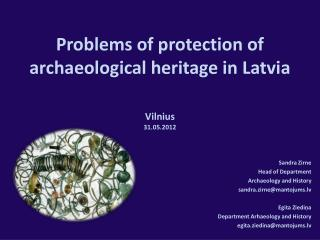 Problems of protection of a rchaeological  h eritage in Latvia Vilnius 31.05.2012