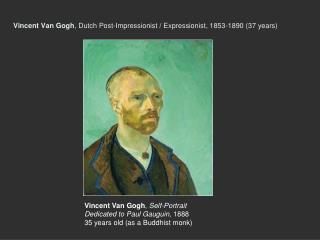 Vincent Van Gogh , Dutch Post-Impressionist / Expressionist, 1853-1890 (37 years )