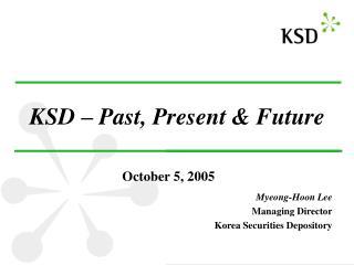 KSD � Past, Present & Future