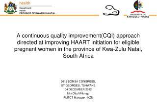 2012 SOMSA CONGRESS, ST GEORGES, TSHWANE  04 DECEMBER 2012 Mrs Otty Mhlongo PMTCT Manager - KZN