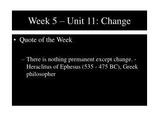 Week 5 – Unit 11: Change