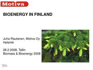 BIOENERGY IN FINLAND Juha Rautanen, Motiva Oy Helsinki 28.2.2008, Tallin Biomass & Bioenergy 2008