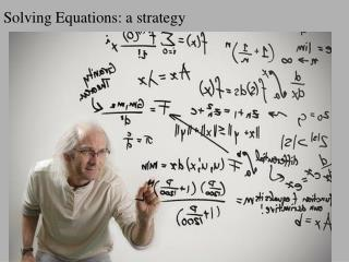 Solving Equations: a strategy