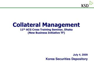 Collateral Management 11 th  ACG Cross Training Seminar, Dhaka (New Business Initiative TF)