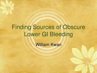 Finding Sources of Obscure Lower GI Bleeding