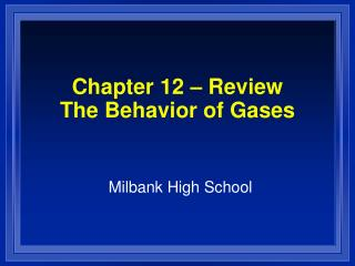Chapter 12 – Review The Behavior of Gases