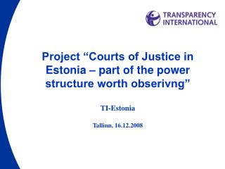 "Project ""Courts of Justice in Estonia – part of the power structure worth obserivng"" TI-Estonia"
