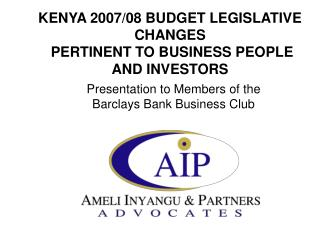 KENYA 2007/08 BUDGET LEGISLATIVE CHANGES  PERTINENT TO BUSINESS PEOPLE AND INVESTORS