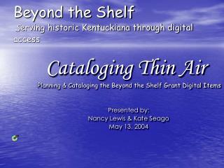 Beyond the Shelf  S erving historic Kentuckiana through digital access