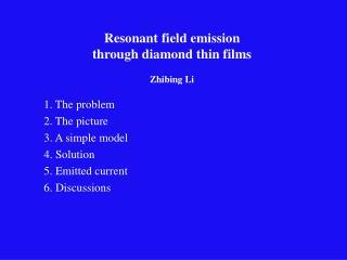 Resonant field emission  through diamond thin films Zhibing Li