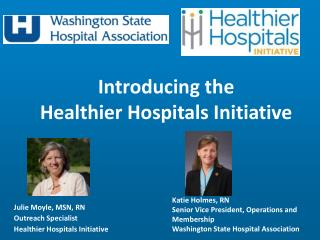 Julie  Moyle, MSN,  RN Outreach Specialist Healthier Hospitals  Initiative